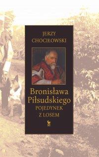 Bronisława Piłsudskiego pojedynek z losem
