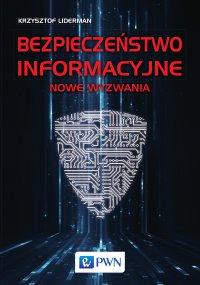Bezpieczeństwo informacyjne. Nowe wyzwania - Krzysztof Liderman - ebook