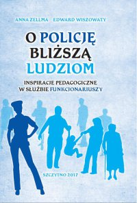 O Policję bliższą ludziom. Inspiracje pedagogiczne w służbie funkcjonariuszy - Anna Zellma - ebook
