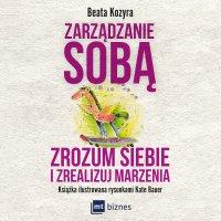 Zarządzanie sobą. Zrozum siebie i zrealizuj marzenia - Beata Kozyra - audiobook