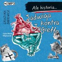 Ale historia... Jadwiga kontra Jagiełło - Grażyna Bąkiewicz - audiobook