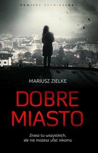 Dobre Miasto - Mariusz Zielke - ebook