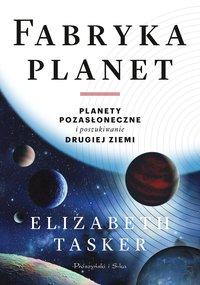 Fabryka planet. Planety pozasłoneczne i poszukiwanie drugiej Ziemi