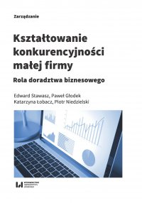 Kształtowanie konkurencyjności małej firmy. Rola doradztwa biznesowego