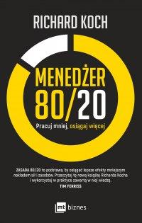 Menedżer 80/20. Pracuj mniej, osiągaj więcej - Richard Koch - ebook
