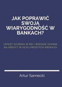 Jakpoprawić swoją wiarygodność wbankach? - Artur Sarnecki - ebook