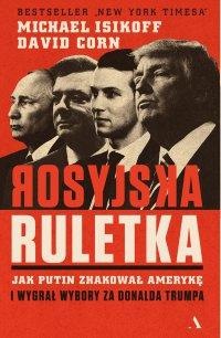 Rosyjska ruletka. Jak Putin zhakował Amerykę i wygrał wybory za Donalda Trumpa - David Corn - ebook
