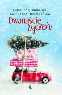 Dwanaście życzeń - Karolina Głogowska - ebook
