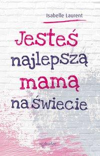 Jesteś najlepszą mamą na świecie