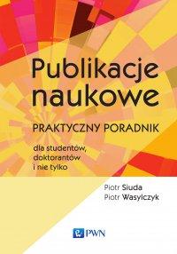 Publikacje naukowe. Praktyczny poradnik dla studentów, doktorantów i nie tylko - Piotr Siuda - ebook
