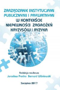 Zarządzanie instytucjami publicznymi i prywatnymi w kontekście niepewności, zagrożeń, kryzysów i ryzyka - Bernard Wiśniewski - ebook
