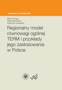 Regionalny model równowagi ogólnej TERM i przykłady jego zastosowania w Polsce - Katarzyna Zawalińska - ebook