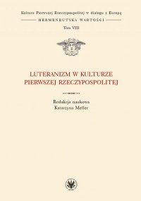 Luteranizm w kulturze Pierwszej Rzeczypospolitej. Tom 8
