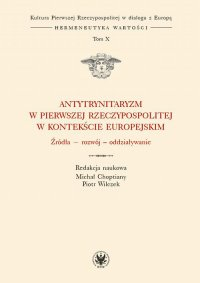 Antytrynitaryzm w Pierwszej Rzeczypospolitej w kontekście europejskim. Tom X