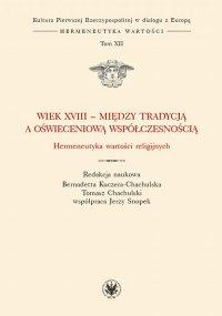 Wiek XVIII - między tradycją a oświeceniową współczesnością - Bernadetta Kuczera-Chachulska - ebook