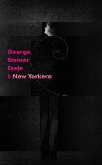 "Eseje z ""New Yorkera"" 1966-1997 - George Steiner - ebook"