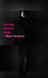"""Eseje z """"New Yorkera"""" 1966-1997"""