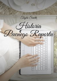 Historia Pewnego Raportu - Tayla Smith - ebook
