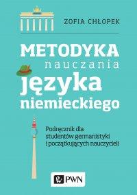 Metodyka nauczania języka niemieckiego. Podręcznik dla studentów germanistyki i początkujących nauczycieli