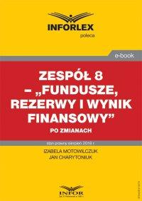 """Zespół 8 – """"Fundusze, rezerwy i wynik finansowy"""" po zmianach - Izabela Motowilczuk - ebook"""