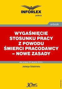 Wygaśnięcie stosunku pracy z powodu śmierci pracodawcy – nowe zasady - Jadwiga Sztabińska - ebook