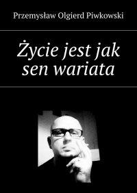 Życie jest jak sen wariata - Przemysław Piwkowski - ebook