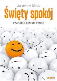Święty spokój. Instrukcja obsługi emocji - Jarosław Gibas - ebook