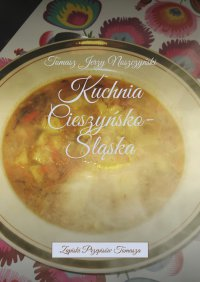 Kuchnia Cieszyńsko-Śląska - Tomasz Noszczyński - ebook