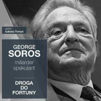 George Soros. Miliarder i spekulant. Droga do fortuny