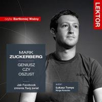 Mark Zuckerberg. Geniusz czy oszust? Jak Facebook zmienia Twój świat?
