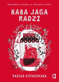 Baba Jaga radzi. Nieziemskie porady na codzienne troski - Taisia Kitaiskaia - ebook