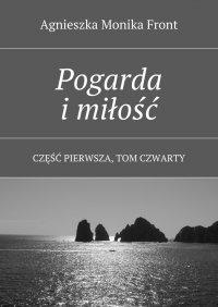 Pogarda i miłość. Tom 4 - Agnieszka Front - ebook