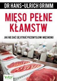 Mięso pełne kłamstw. Jak nie dać się otruć przemysłowi mięsnemu