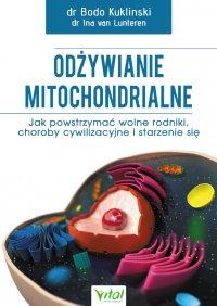 Odżywianie mitochondrialne. Jak powstrzymać wolne rodniki, choroby cywilizacyjne i starzenie się - dr Bodo Kuklinski - ebook