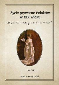 """Życie prywatne Polaków w XIX wieku. """"Prywatne światy zamknięte w listach"""". Tom VII - Jarosław Kita - ebook"""