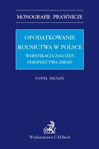 Opodatkowanie rolnictwa w Polsce. Weryfikacja założeń. Perspektywa zmian - Paweł Smoleń - ebook