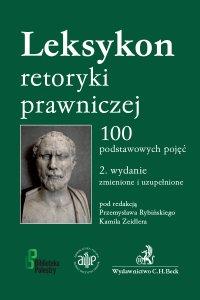 Leksykon retoryki prawniczej. 100 podstawowych pojęć. Wydanie 2 - Przemysław Rybiński - ebook