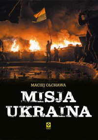 Misja Ukraina - Maciej Olchawa - ebook