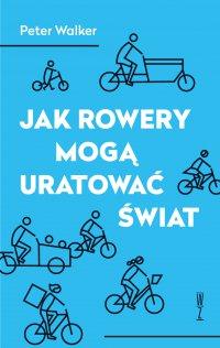 Jak rowery mogą uratować świat - Peter Walker - ebook