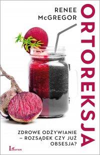 Ortoreksja. Zdrowe odżywianie - rozsądek czy już obsesja? - Renee McGregor - ebook