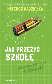 Jak przeżyć szkołę - poradnik nie tylko dla rodziców - Mateusz Kądziołka - ebook