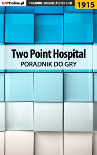 """Two Point Hospital - poradnik do gry - Agnieszka """"aadamus"""" Adamus - ebook"""
