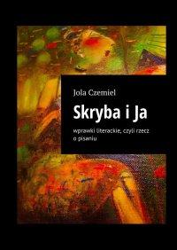 Skryba i Ja - Jola Czemiel - ebook