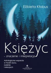 Księżyc – znaczenie i interpretacja. Astrologiczne wsparcie w Twoim życiu, rodzinie i relacjach