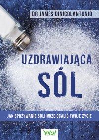 Uzdrawiająca sól. Jak spożywanie soli może ocalić Twoje życie