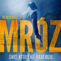 Świt, który nie nadejdzie - Remigiusz Mróz - audiobook