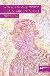 Witold Gombrowicz, pisarz argentyński. Antologia - Ewa Kobyłecka-Piwońska - ebook