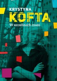 W szczelinach czasu. Intymnie o PRL-u - Krystyna  Kofta - ebook