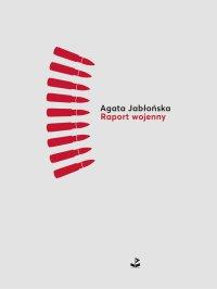 Raport wojenny - Agata Jabłońska - ebook