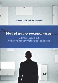 Model homo oeconomicus. Geneza, ewolucja, wpływ na rzeczywistość gospodarczą